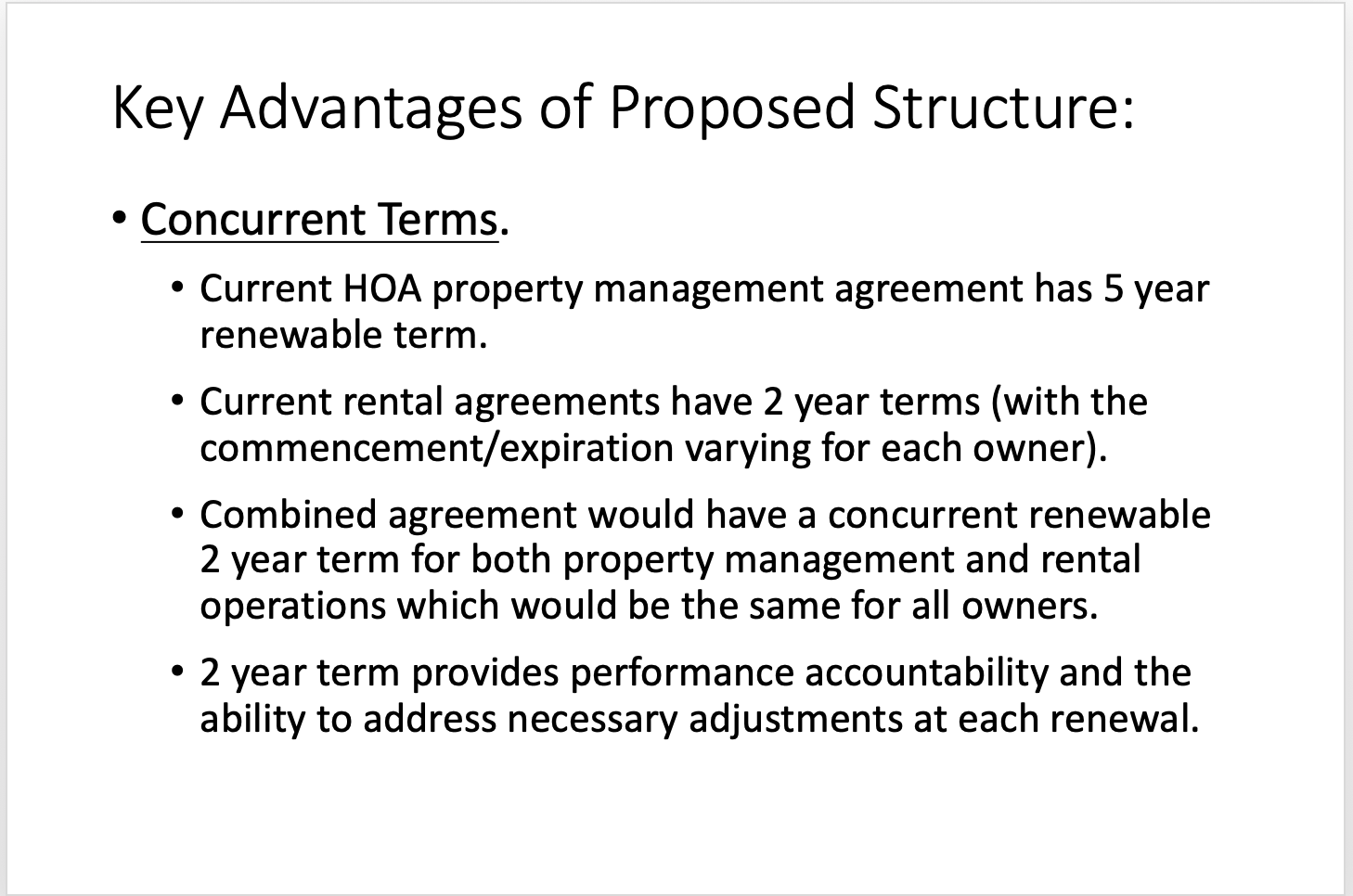 2-year term allows for discussion Can work with the management to address problems Right now Snowbird can terminate the agreement with an individual owner if there are problems If everything is going well there is no reason to change